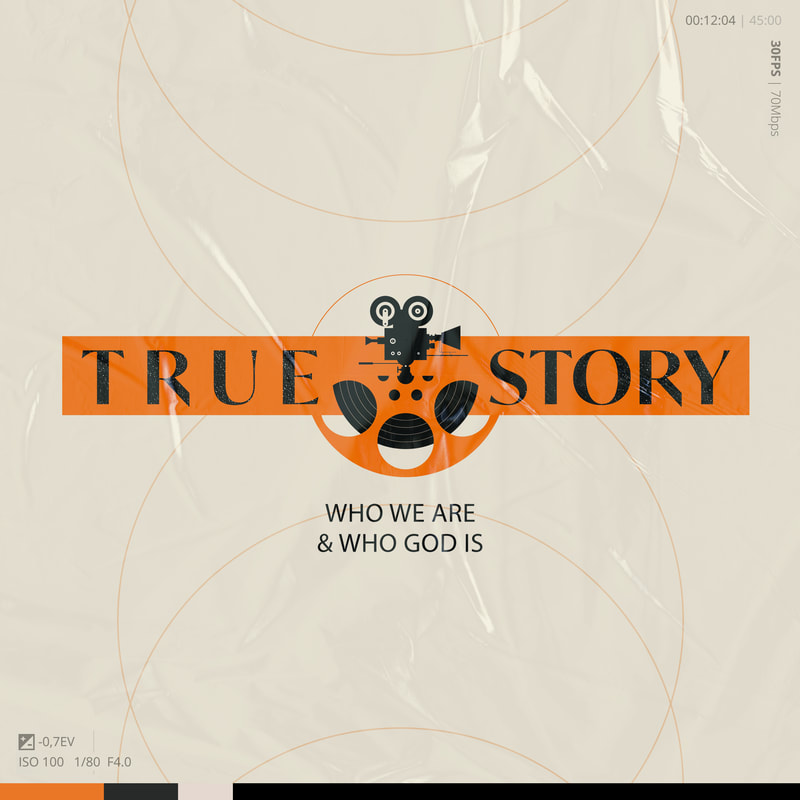 True Story: Who We Are & Who God Is